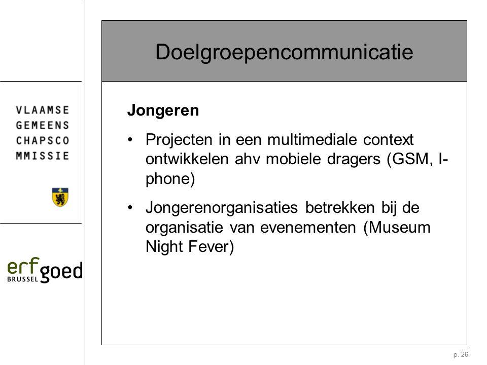p. 26 Doelgroepencommunicatie Jongeren Projecten in een multimediale context ontwikkelen ahv mobiele dragers (GSM, I- phone) Jongerenorganisaties betr
