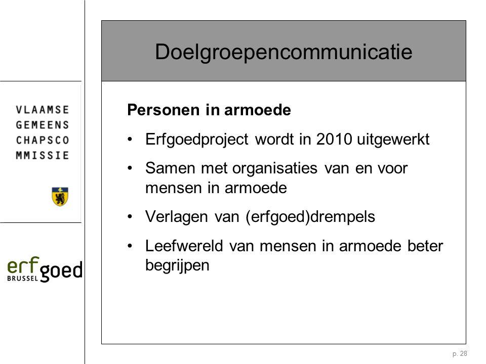 p. 28 Doelgroepencommunicatie Personen in armoede Erfgoedproject wordt in 2010 uitgewerkt Samen met organisaties van en voor mensen in armoede Verlage