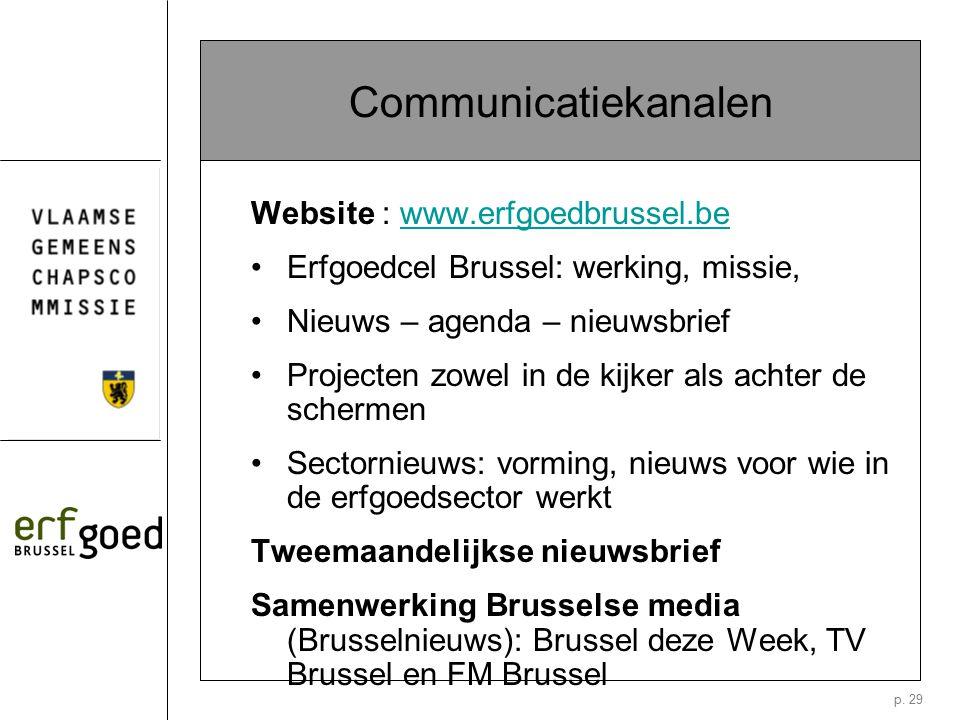 p. 29 Communicatiekanalen Website : www.erfgoedbrussel.bewww.erfgoedbrussel.be Erfgoedcel Brussel: werking, missie, Nieuws – agenda – nieuwsbrief Proj