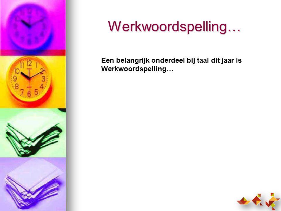 Werkwoordspelling… Een belangrijk onderdeel bij taal dit jaar is Werkwoordspelling…