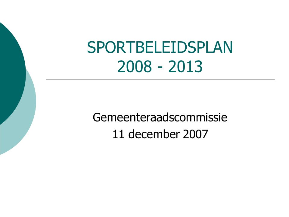 SPORTBELEIDSPLAN 2008 - 2013 Gemeenteraadscommissie 11 december 2007
