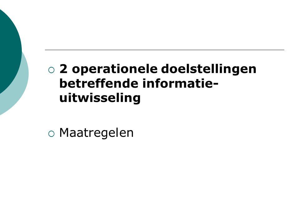  2 operationele doelstellingen betreffende informatie- uitwisseling  Maatregelen