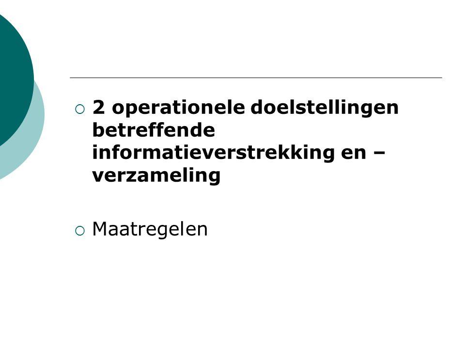  2 operationele doelstellingen betreffende informatieverstrekking en – verzameling  Maatregelen