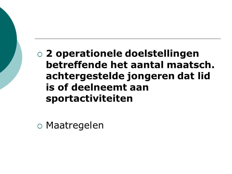  2 operationele doelstellingen betreffende het aantal maatsch.
