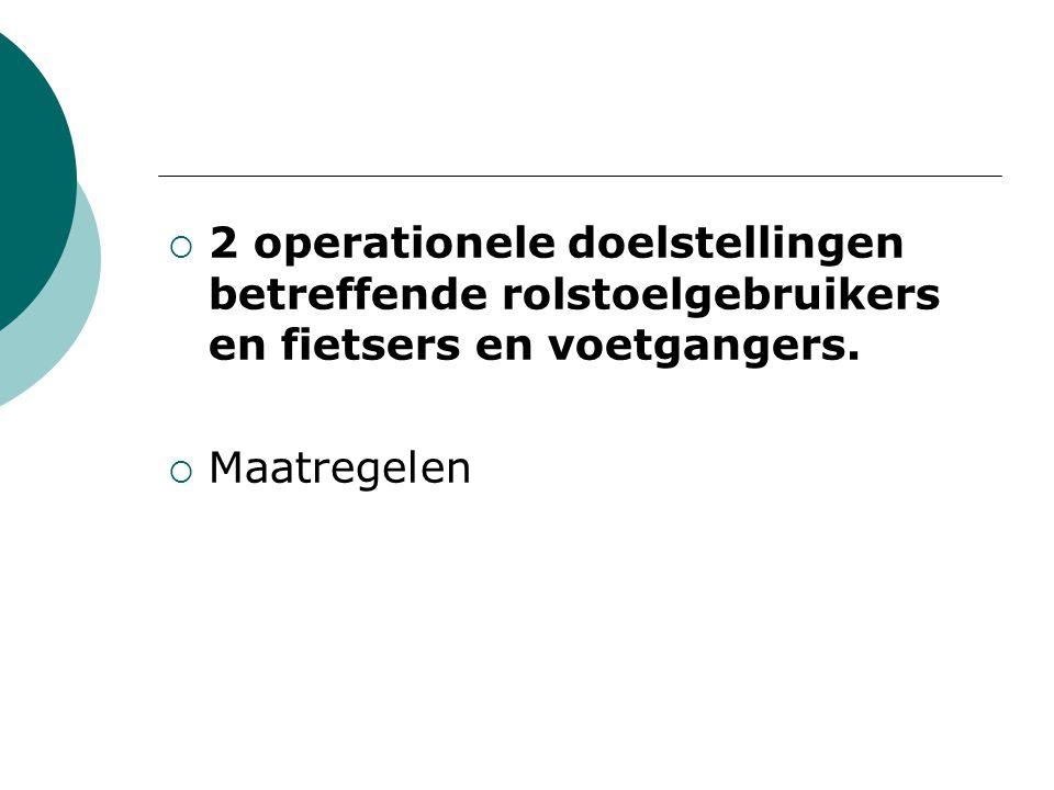  2 operationele doelstellingen betreffende rolstoelgebruikers en fietsers en voetgangers.