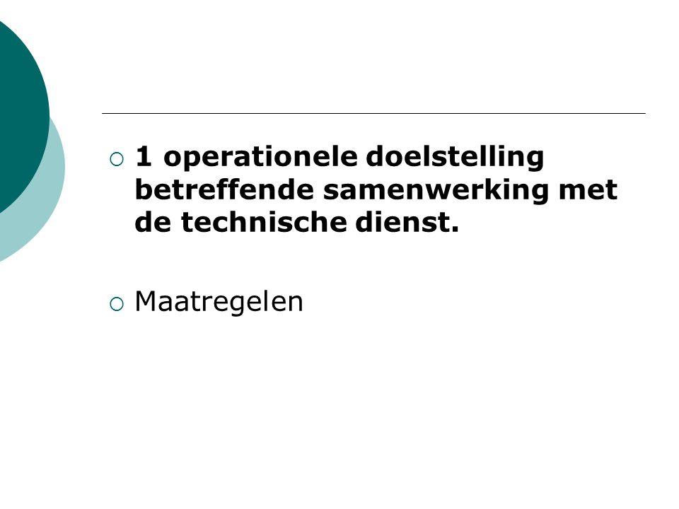  1 operationele doelstelling betreffende samenwerking met de technische dienst.  Maatregelen