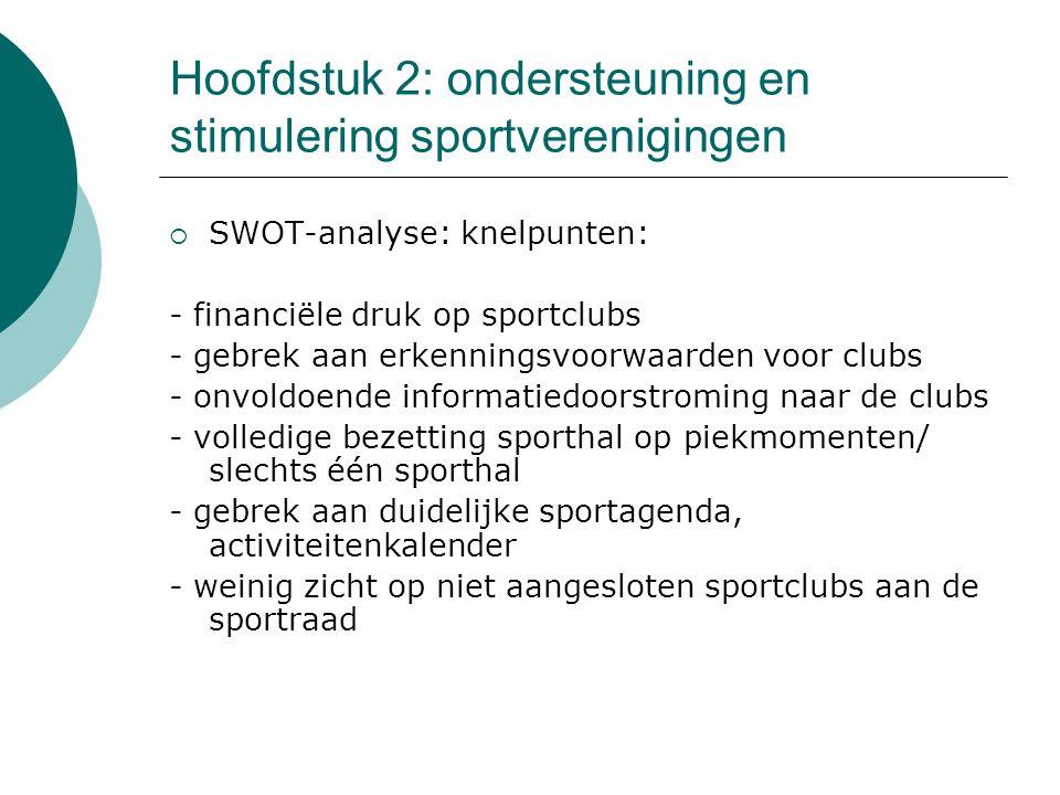 Doelstellingen  Strategische doelstelling 1: Tegen het einde van de legislatuur zullen alle sportclubs, erkend door de gemeente, zowel financieel als logistiek ondersteund worden in hun werking.