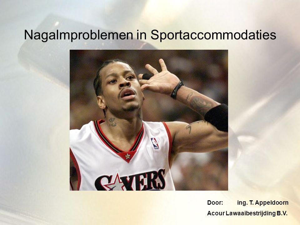 Nagalmproblemen in Sportaccommodaties Door:ing. T. Appeldoorn Acour Lawaaibestrijding B.V.