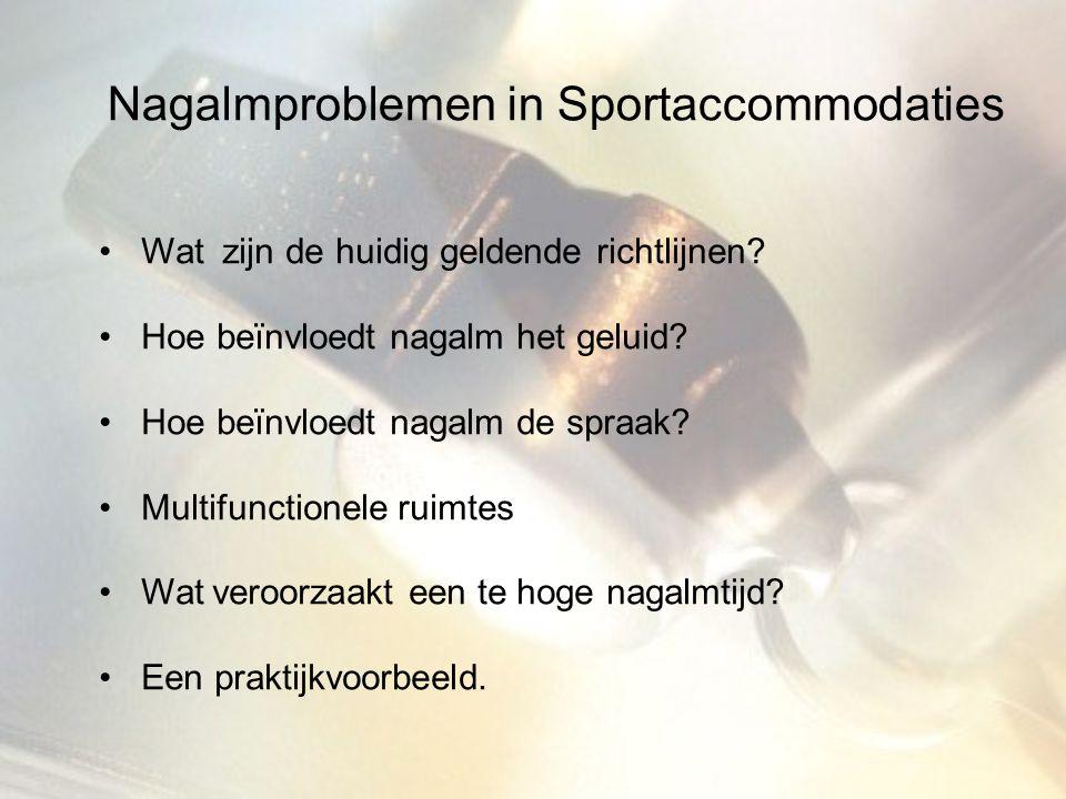 Nagalmproblemen in Sportaccommodaties Wat zijn de huidig geldende richtlijnen? Hoe beïnvloedt nagalm het geluid? Hoe beïnvloedt nagalm de spraak? Mult