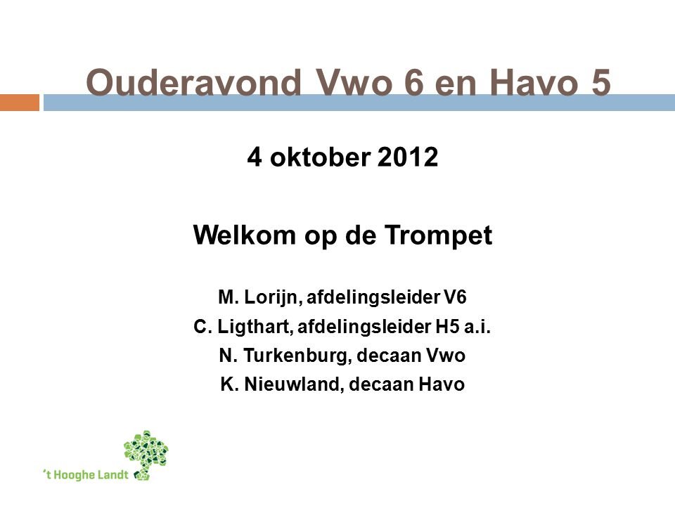 Ouderavond Vwo 6 en Havo 5 4 oktober 2012 Welkom op de Trompet M.