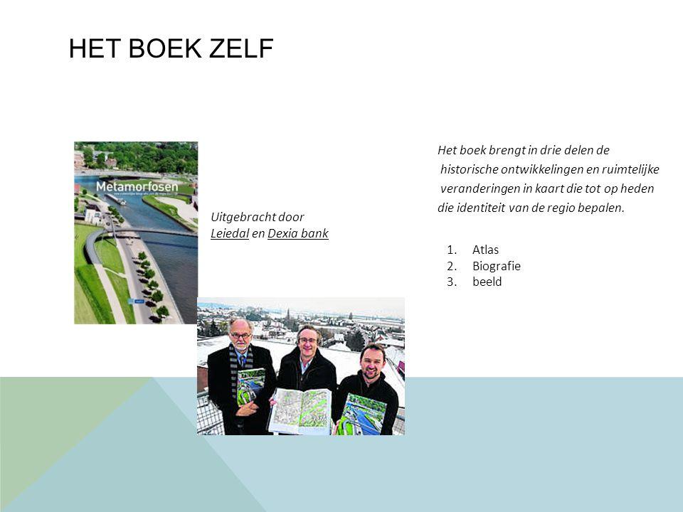 HET BOEK ZELF Uitgebracht door Leiedal en Dexia bank Het boek brengt in drie delen de historische ontwikkelingen en ruimtelijke veranderingen in kaart die tot op heden die identiteit van de regio bepalen.