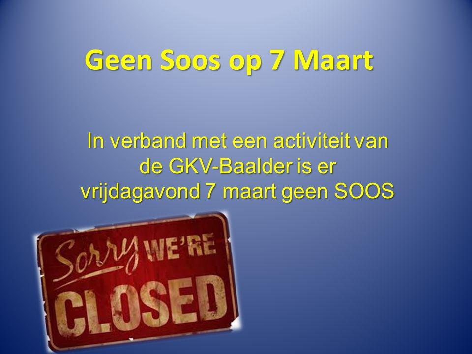 Geen Soos op 7 Maart In verband met een activiteit van de GKV-Baalder is er vrijdagavond 7 maart geen SOOS