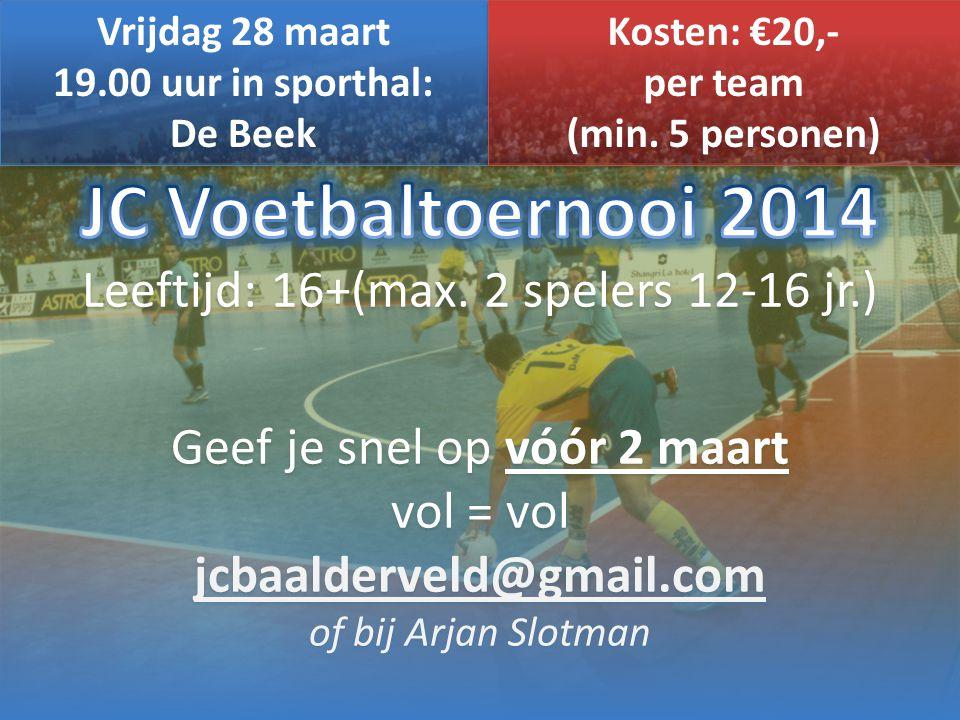 Vrijdag 28 maart 19.00 uur in sporthal: De Beek Vrijdag 28 maart 19.00 uur in sporthal: De Beek Kosten: €20,- per team (min. 5 personen) Kosten: €20,-