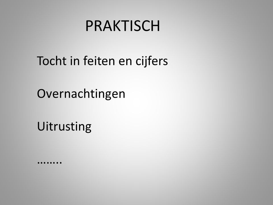 PRAKTISCH Tocht in feiten en cijfers Overnachtingen Uitrusting ……..