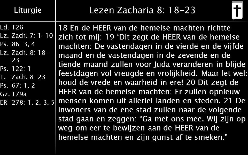 Liturgie Ld.126 Lz.Zach. 7: 1-10 Ps.86: 3, 4 Lz.Zach.
