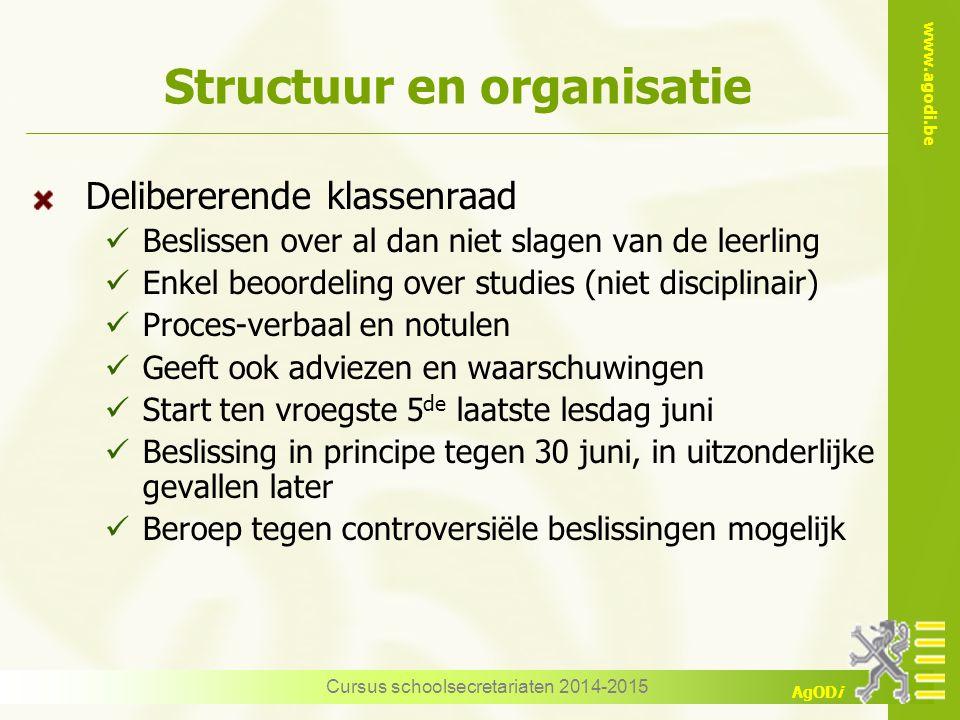 www.agodi.be AgODi Structuur en organisatie Delibererende klassenraad Beslissen over al dan niet slagen van de leerling Enkel beoordeling over studies