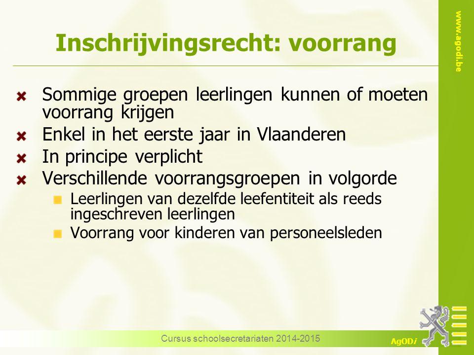 www.agodi.be AgODi Inschrijvingsrecht: voorrang Sommige groepen leerlingen kunnen of moeten voorrang krijgen Enkel in het eerste jaar in Vlaanderen In