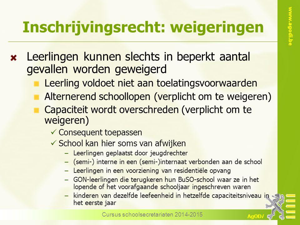 www.agodi.be AgODi Inschrijvingsrecht: weigeringen Leerlingen kunnen slechts in beperkt aantal gevallen worden geweigerd Leerling voldoet niet aan toe