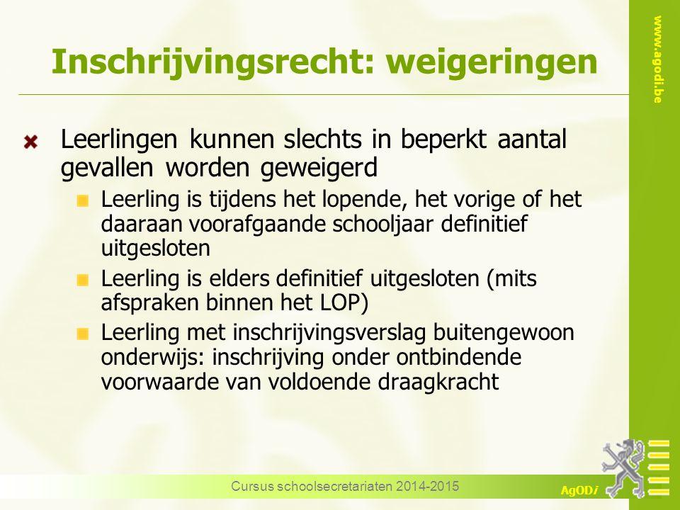www.agodi.be AgODi Inschrijvingsrecht: weigeringen Leerlingen kunnen slechts in beperkt aantal gevallen worden geweigerd Leerling is tijdens het lopen