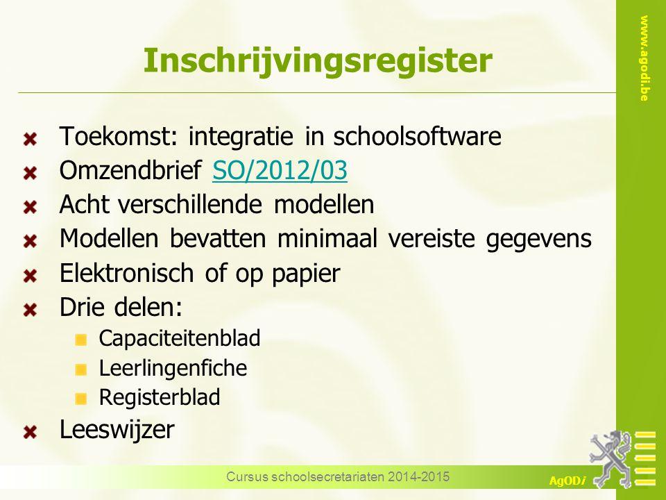 www.agodi.be AgODi Inschrijvingsregister Toekomst: integratie in schoolsoftware Omzendbrief SO/2012/03SO/2012/03 Acht verschillende modellen Modellen
