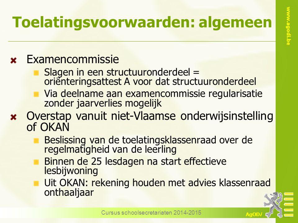 www.agodi.be AgODi Toelatingsvoorwaarden: algemeen Examencommissie Slagen in een structuuronderdeel = oriënteringsattest A voor dat structuuronderdeel