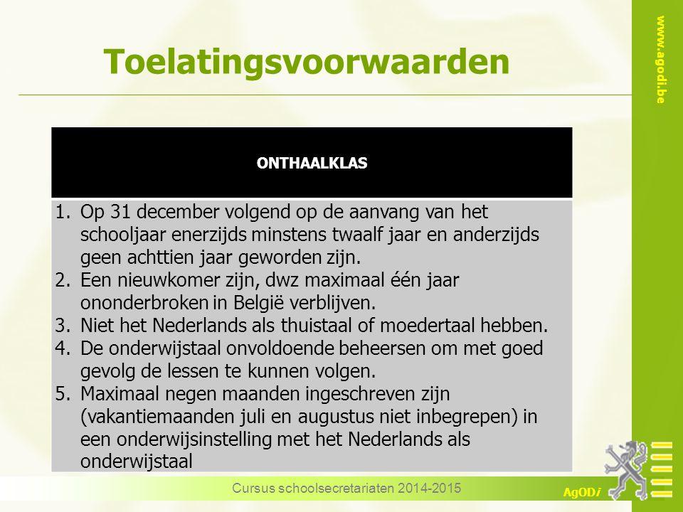 www.agodi.be AgODi Toelatingsvoorwaarden ONTHAALKLAS 1.Op 31 december volgend op de aanvang van het schooljaar enerzijds minstens twaalf jaar en ander