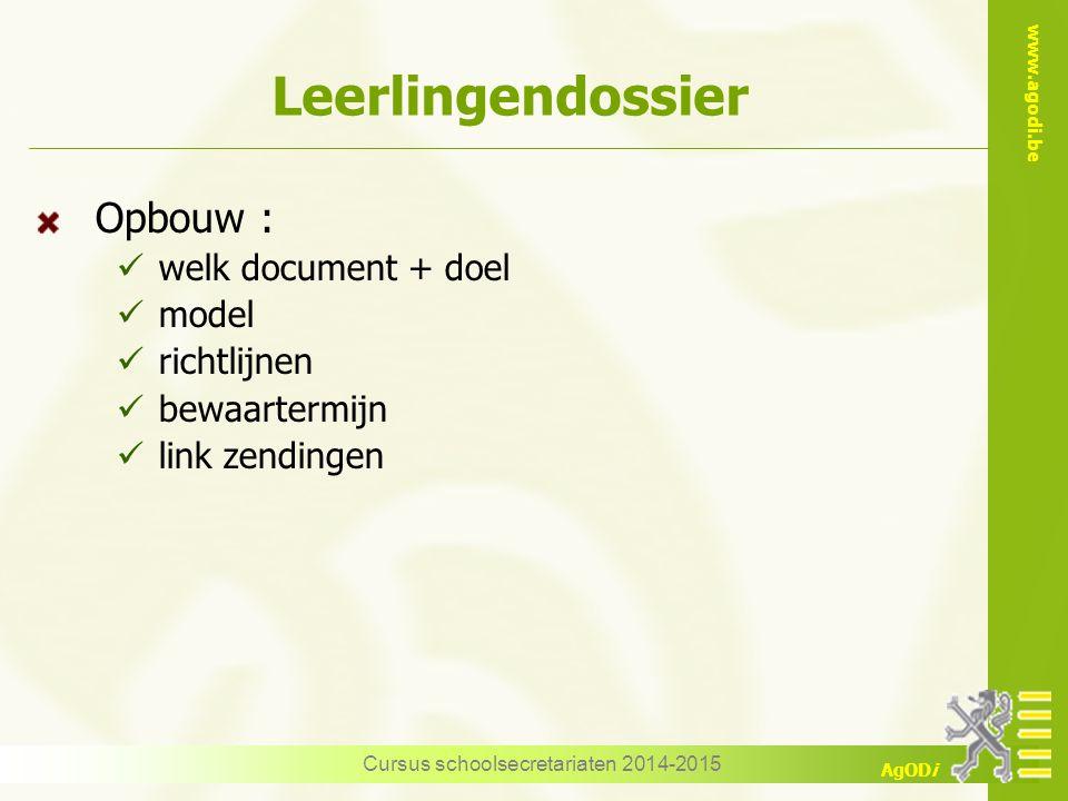 www.agodi.be AgODi Leerlingendossier Opbouw : welk document + doel model richtlijnen bewaartermijn link zendingen Cursus schoolsecretariaten 2014-2015