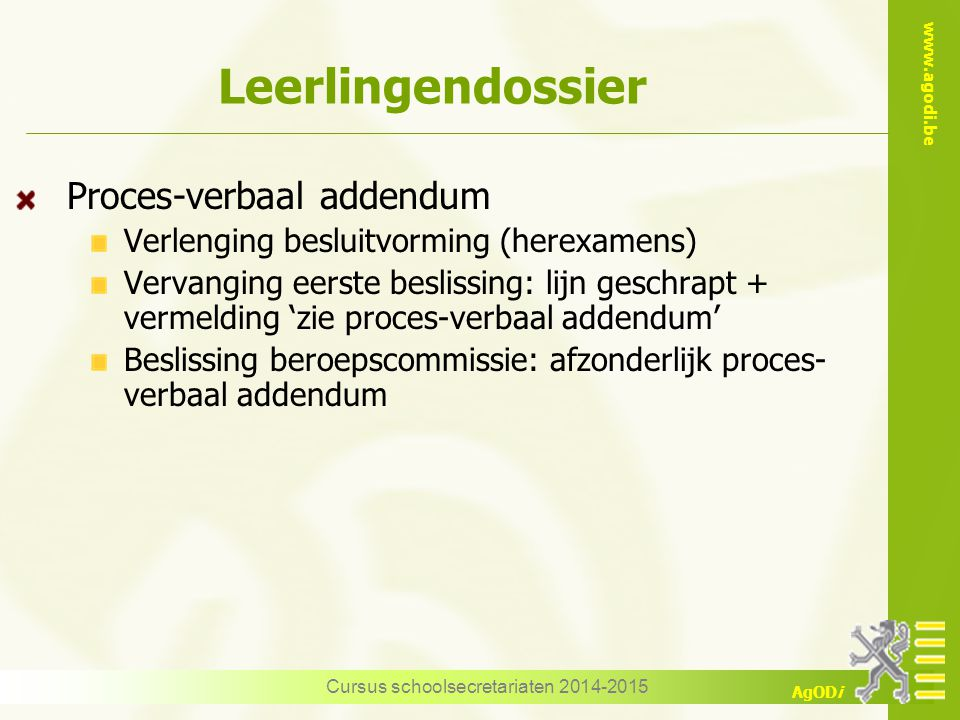 www.agodi.be AgODi Proces-verbaal addendum Verlenging besluitvorming (herexamens) Vervanging eerste beslissing: lijn geschrapt + vermelding 'zie proce