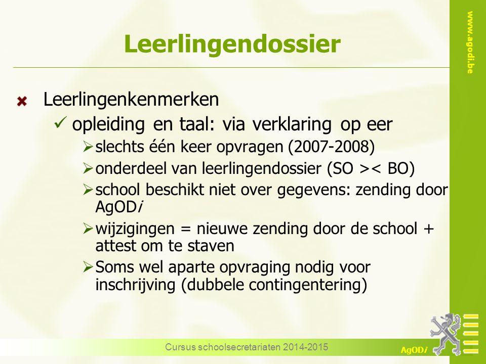 www.agodi.be AgODi Leerlingendossier Leerlingenkenmerken opleiding en taal: via verklaring op eer  slechts één keer opvragen (2007-2008)  onderdeel