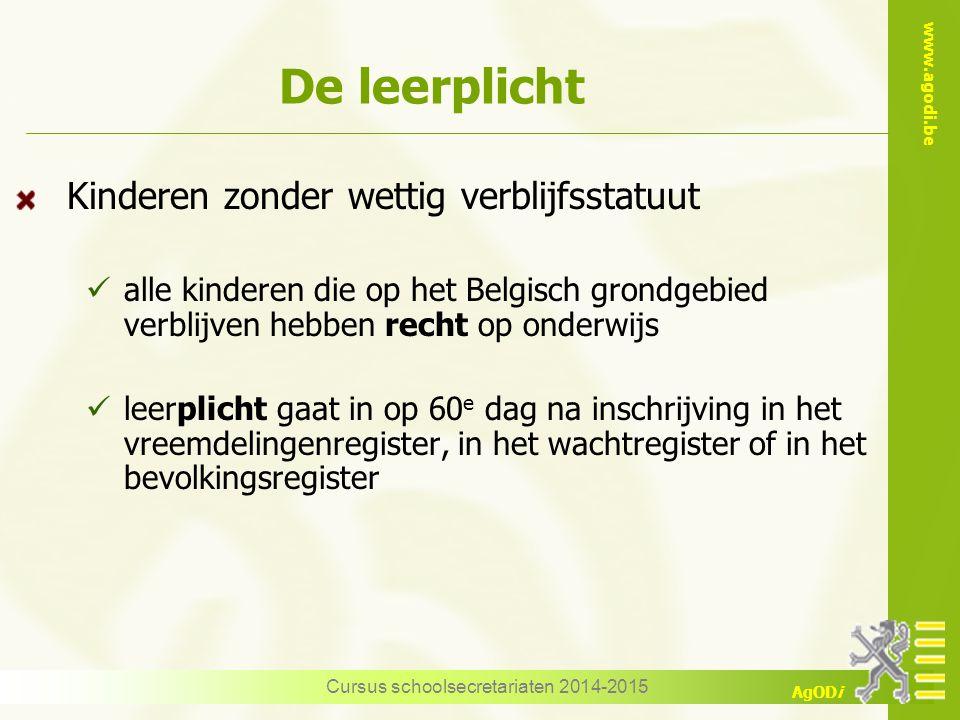 www.agodi.be AgODi Cursus schoolsecretariaten 2014-2015 Kinderen zonder wettig verblijfsstatuut alle kinderen die op het Belgisch grondgebied verblijv