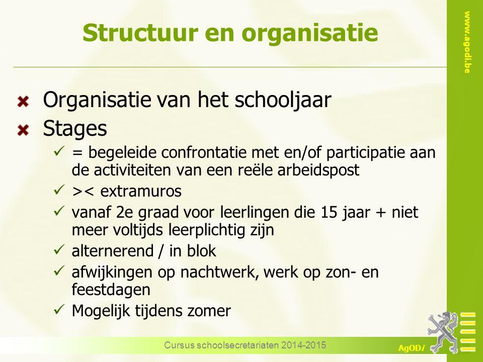 www.agodi.be AgODi Structuur en organisatie Organisatie van het schooljaar Stages = begeleide confrontatie met en/of participatie aan de activiteiten