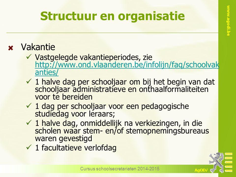 www.agodi.be AgODi Structuur en organisatie Vakantie Vastgelegde vakantieperiodes, zie http://www.ond.vlaanderen.be/infolijn/faq/schoolvak anties/ htt