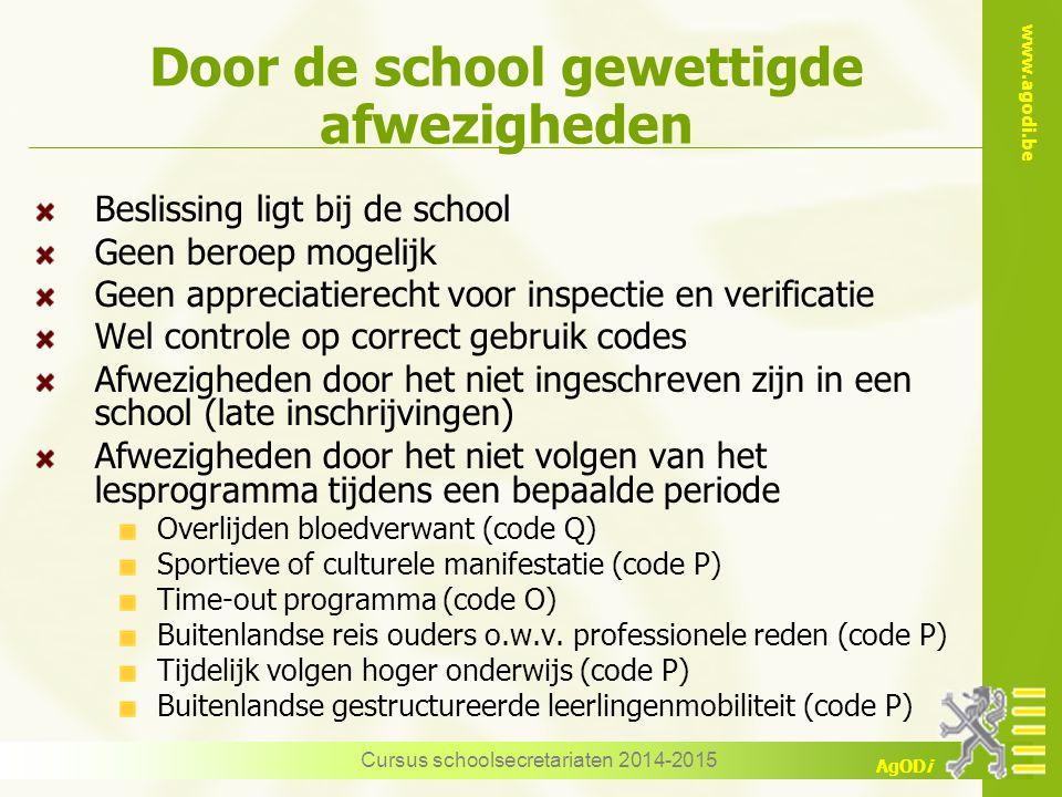 www.agodi.be AgODi Door de school gewettigde afwezigheden Beslissing ligt bij de school Geen beroep mogelijk Geen appreciatierecht voor inspectie en v