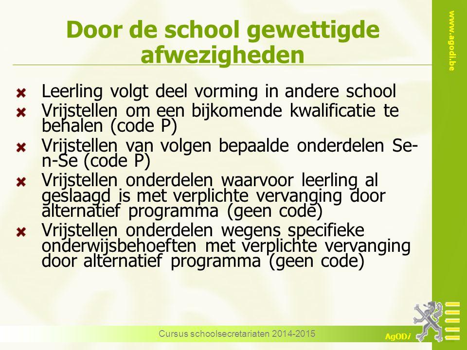 www.agodi.be AgODi Door de school gewettigde afwezigheden Leerling volgt deel vorming in andere school Vrijstellen om een bijkomende kwalificatie te b
