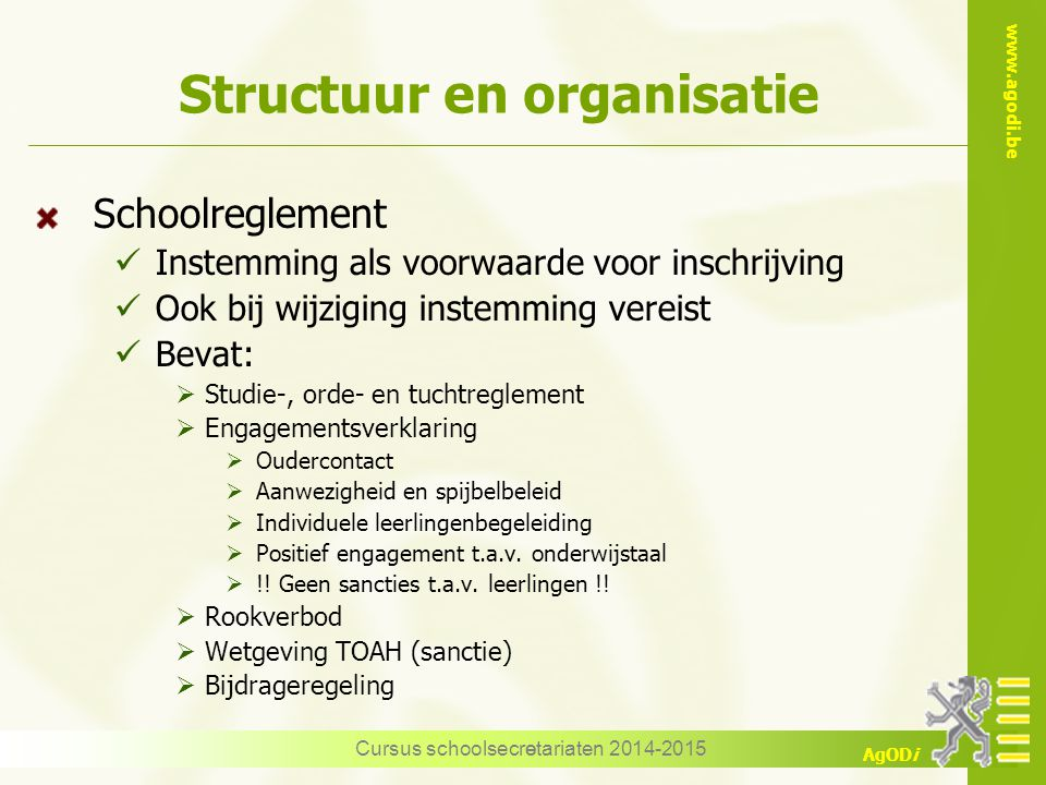 www.agodi.be AgODi Structuur en organisatie Schoolreglement Instemming als voorwaarde voor inschrijving Ook bij wijziging instemming vereist Bevat: 