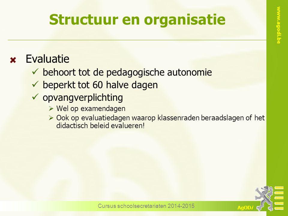 www.agodi.be AgODi Structuur en organisatie Evaluatie behoort tot de pedagogische autonomie beperkt tot 60 halve dagen opvangverplichting  Wel op exa