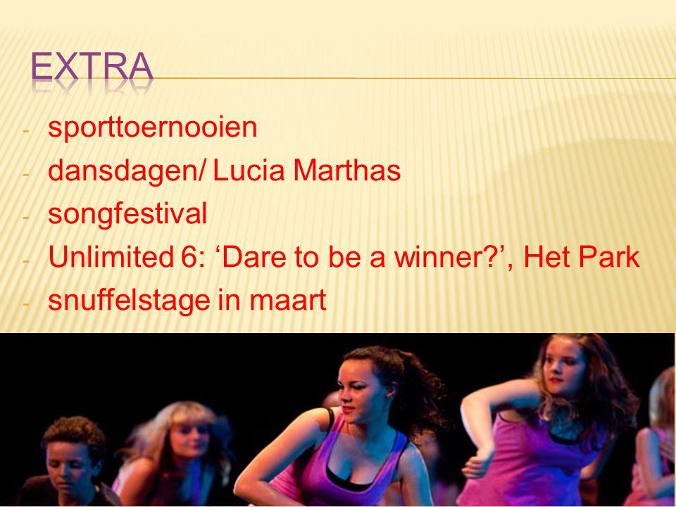 - sporttoernooien - dansdagen/ Lucia Marthas - songfestival - Unlimited 6: 'Dare to be a winner ', Het Park - snuffelstage in maart