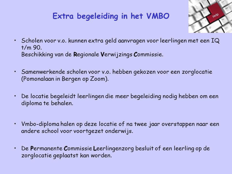 Extra begeleiding in het VMBO RVCScholen voor v.o. kunnen extra geld aanvragen voor leerlingen met een IQ t/m 90. Beschikking van de Regionale Verwijz