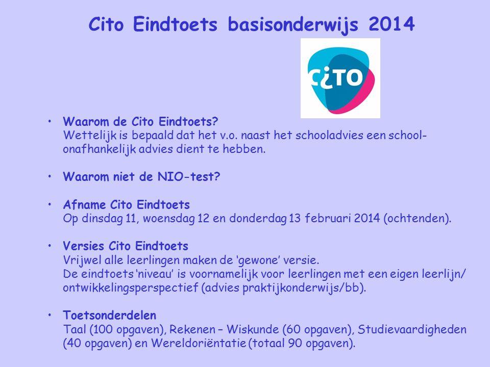 Cito Eindtoets basisonderwijs 2014 Waarom de Cito Eindtoets? Wettelijk is bepaald dat het v.o. naast het schooladvies een school- onafhankelijk advies