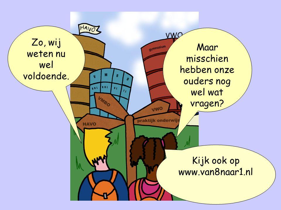 Zo, wij weten nu wel voldoende. Maar misschien hebben onze ouders nog wel wat vragen? Kijk ook op www.van8naar1.nl