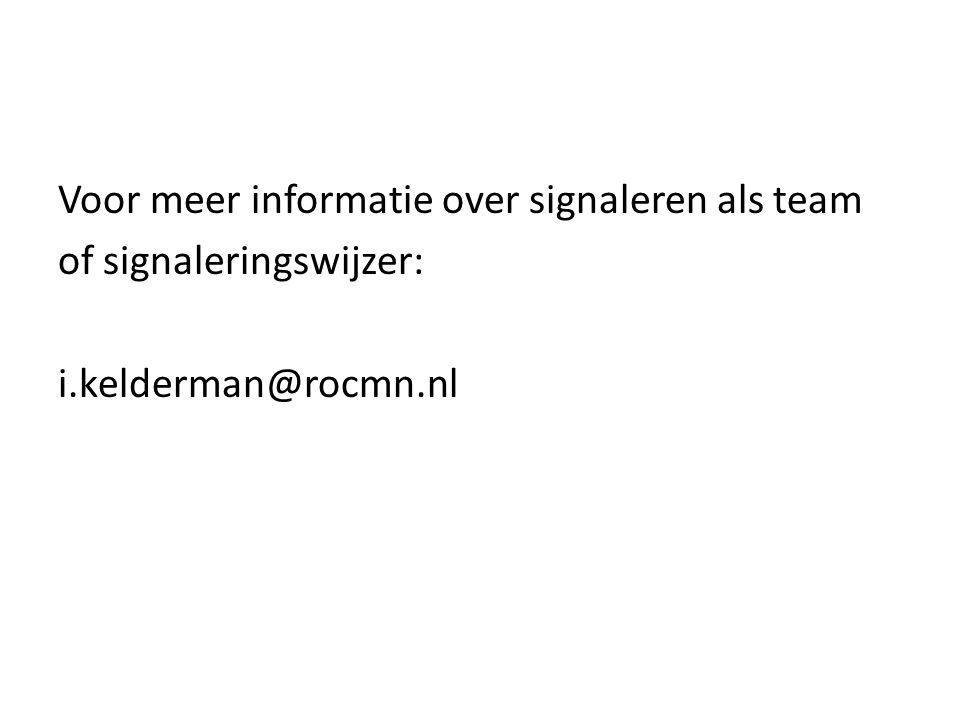 Voor meer informatie over signaleren als team of signaleringswijzer: i.kelderman@rocmn.nl