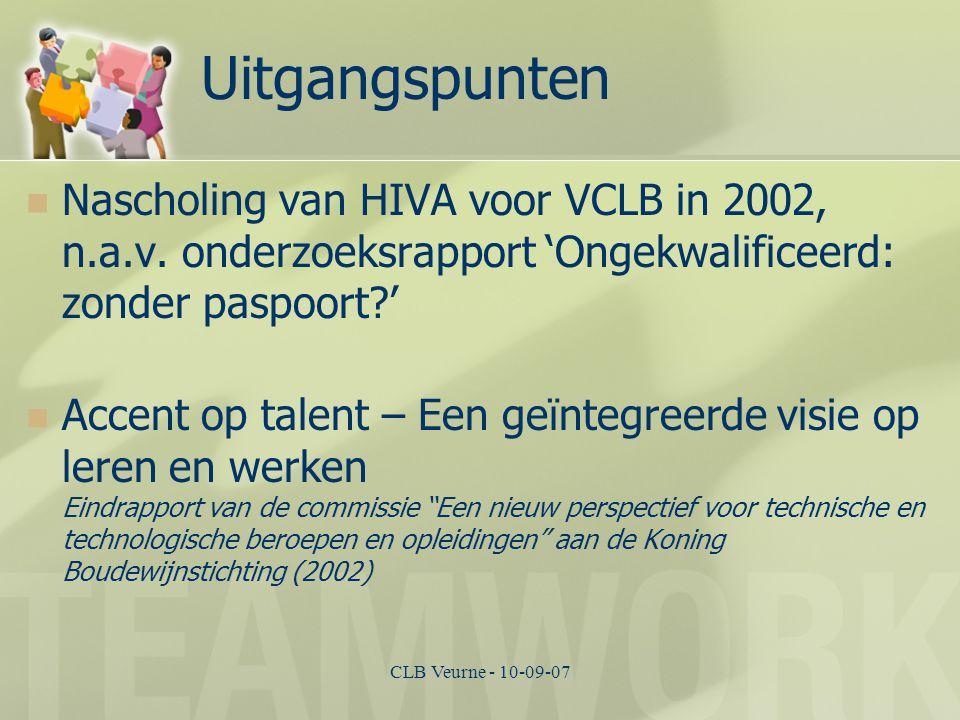 CLB Veurne - 10-09-07 Uitgangspunten Nascholing van HIVA voor VCLB in 2002, n.a.v. onderzoeksrapport 'Ongekwalificeerd: zonder paspoort?' Accent op ta