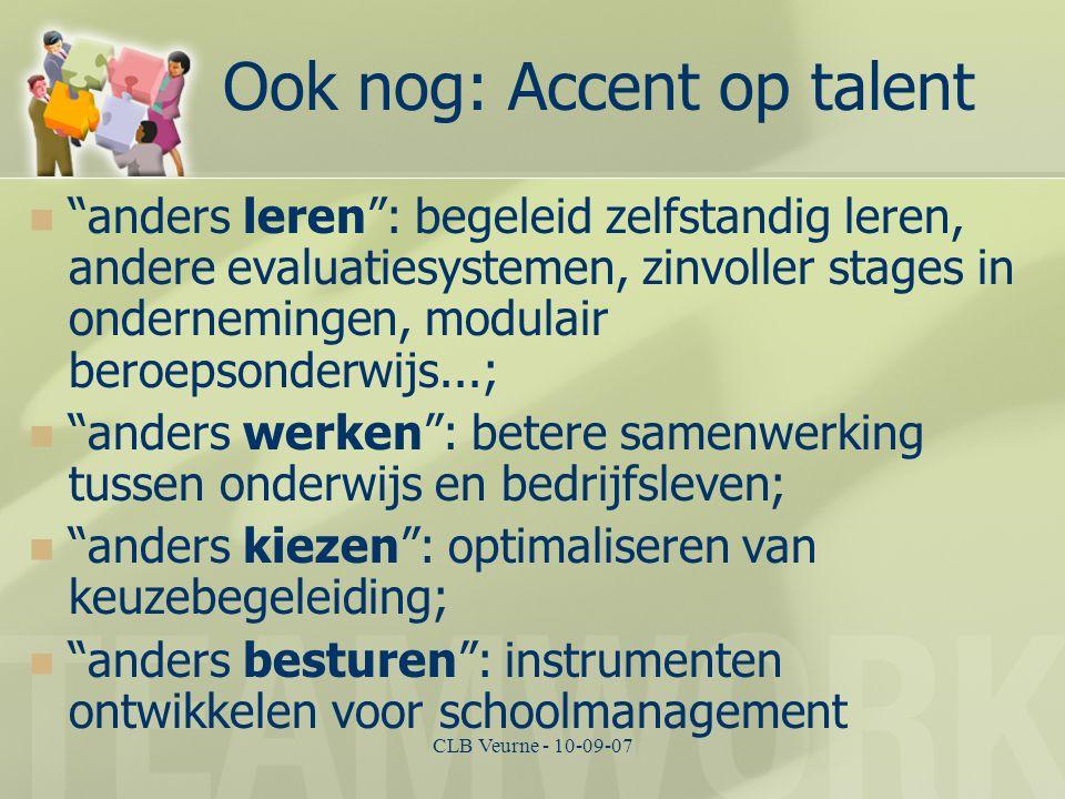"""CLB Veurne - 10-09-07 Ook nog: Accent op talent """"anders leren"""": begeleid zelfstandig leren, andere evaluatiesystemen, zinvoller stages in onderneminge"""