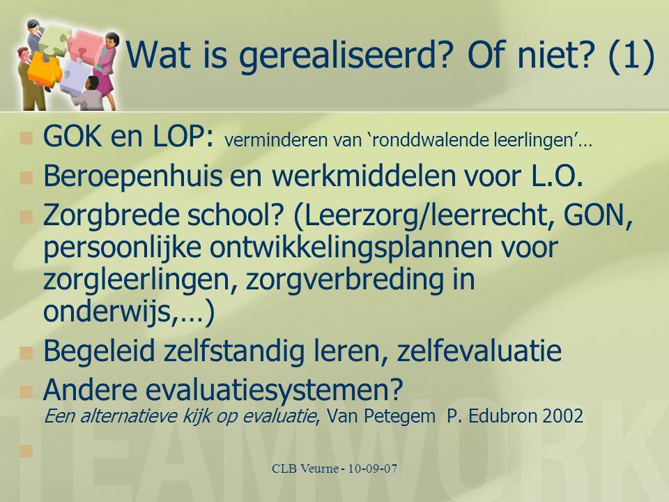 CLB Veurne - 10-09-07 Wat is gerealiseerd? Of niet? (1) GOK en LOP: verminderen van 'ronddwalende leerlingen'… Beroepenhuis en werkmiddelen voor L.O.