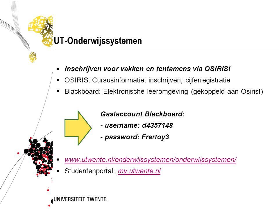UT-Onderwijssystemen  Inschrijven voor vakken en tentamens via OSIRIS!  OSIRIS: Cursusinformatie; inschrijven; cijferregistratie  Blackboard: Elekt