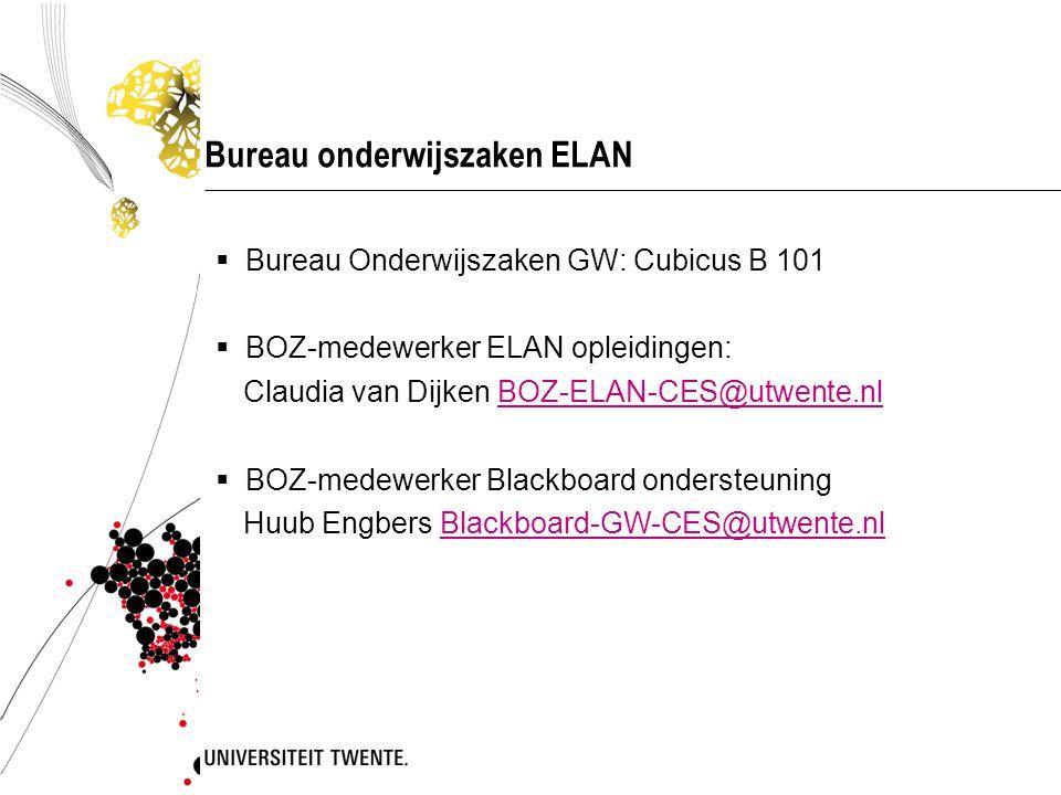 Bureau onderwijszaken ELAN  Bureau Onderwijszaken GW: Cubicus B 101  BOZ-medewerker ELAN opleidingen: Claudia van Dijken BOZ-ELAN-CES@utwente.nlBOZ-