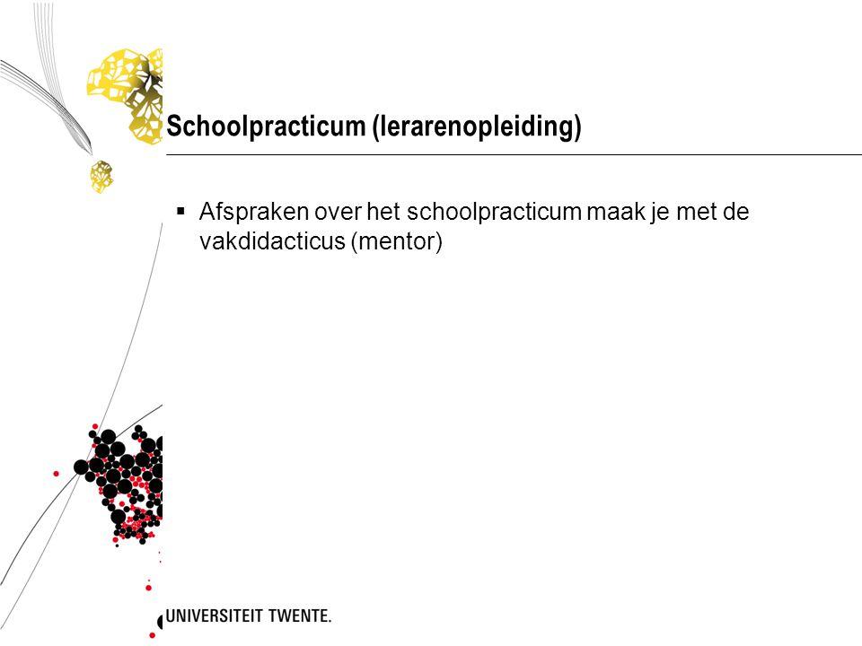 Schoolpracticum (lerarenopleiding)  Afspraken over het schoolpracticum maak je met de vakdidacticus (mentor)