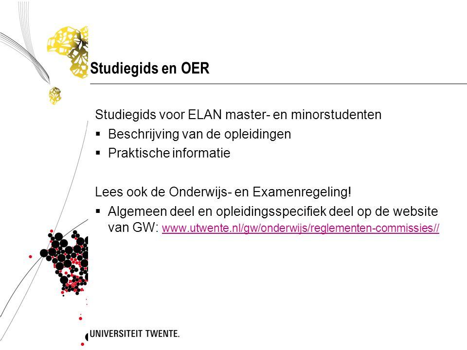Studiegids en OER Studiegids voor ELAN master- en minorstudenten  Beschrijving van de opleidingen  Praktische informatie Lees ook de Onderwijs- en E