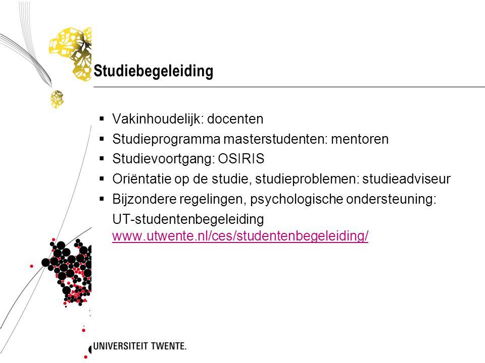 Studiebegeleiding  Vakinhoudelijk: docenten  Studieprogramma masterstudenten: mentoren  Studievoortgang: OSIRIS  Oriëntatie op de studie, studiepr