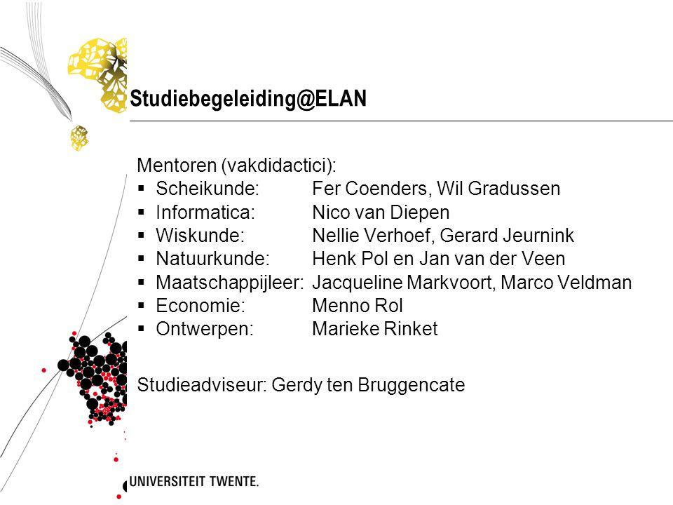 Studiebegeleiding@ELAN Mentoren (vakdidactici):  Scheikunde:Fer Coenders, Wil Gradussen  Informatica:Nico van Diepen  Wiskunde: Nellie Verhoef, Ger